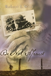 Be Not Afraid - A Novel ebook by Robert Wise