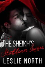 The Sheikh's Stubborn Lover - The Adjalane Sheikhs Series, #2 ebook by Leslie North