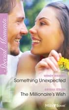 Something Unexpected/The Millionaire's Wish ebook by