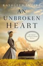 An Unbroken Heart ebook by Kathleen Fuller