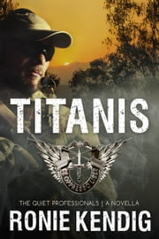 Titanis: A Quiet Professionals Novella ebook by Ronie Kendig