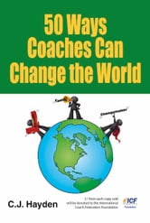 50 Ways Coaches Can Change the World ebook by C.J. Hayden