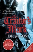The Traitor's Mark ebook by D. K. Wilson