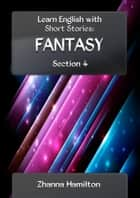 Learn English with Short Stories: Fantasy - Section 4 eBook von Zhanna Hamilton