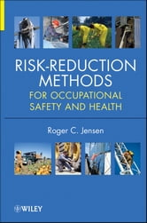 Risk Reduction Methods for Occupational Safety and Health ebook by Roger C. Jensen