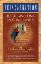 Reincarnation: The Missing Link in Christianity ebook by Elizabeth Clare Prophet