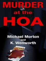 Murder at the HOA ebook by Michael Morton, K. Wenworth