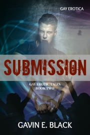 Submission: Gay Erotic Tales #2 ebook by Gavin E. Black
