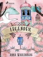 Legender eBook by Anna Wahlenberg