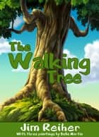 The Walking Tree ebook by Jim Reiher
