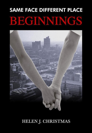 Beginnings - Same Face Different Place, #1 ebook by Helen J. Christmas