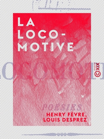 La Locomotive - Poésies ebook by Louis Desprez,Henry Fèvre