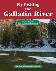 Fly Fishing the Gallatin River - An Excerpt from Fly Fishing Montana ebook by Brian Grossenbacher,Jenny Grossenbacher