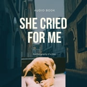 She Cried for Me - Autobiography of a Dog audiobook by Brenda Mohammed