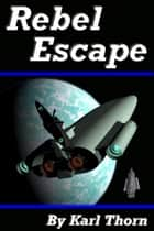 Rebel Escape ebook by Karl Thorn