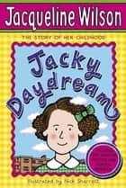 Jacky Daydream eBook by Jacqueline Wilson, Nick Sharratt