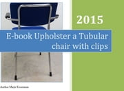 Upholster a tubular chair with clips ebook by Marja Kooreman