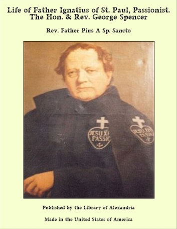 Life of Father Ignatius of St. Paul, Passionist. The Hon. & Rev. George Spencer ebook by Rev. Father Pius A Sp. Sancto