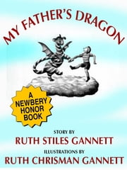 My Father's Dragon (A Newbery Honor Book) ebook by Ruth Stiles Gannett,Ruth Chrisman Gannett