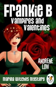 Frankie B - Vampires and Valentines - A Cozy Paranormal Mystery ebook by Andrene Low