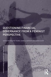 Questioning Financial Governance from a Feminist Perspective ebook by Brigitte Young,Isabella Bakker,Diane Elson
