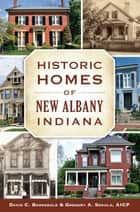 Historic Homes of New Albany, Indiana ebook by David C. Barksdale, Gregory A. Sekula