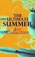 The Ultimate Summer Read Collection - 150 Everlasting Masterpieces of the World Literature ebook by Jane Austen, C. S. Lewis, H. G. Wells,...