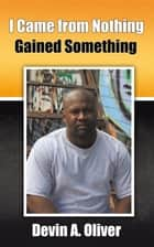I Came from Nothing, Gained Something ebook by Kaylar Crawford, Devin Oliver