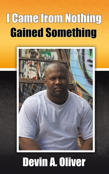 I Came from Nothing, Gained Something ebook by Devin Oliver