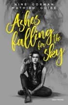 Ashes falling for the sky ebook by Nine Gorman, Mathieu Guibé