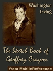 The Sketch-Book Of Geoffrey Crayon: (32 Stories, Includes The Legend Of Sleepy Hollow, Little Britain And Rip Van Winkle) (Mobi Classics) ebook by Washington Irving