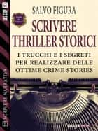Scrivere Thriller Storici ebook by Salvo Figura