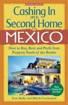 Cashing In On a Second Home in Mexico: How to Buy, Rent and Profit from Property South of the Border ebook by Tom Kelly