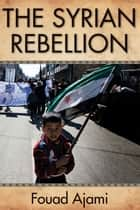 The Syrian Rebellion ebook by Fouad Ajami