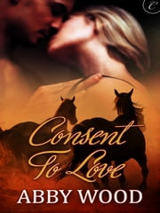 Consent to Love ebook by Abby Wood