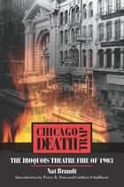 Chicago Death Trap - The Iroquois Theatre Fire of 1903 ebook by Nat Brandt, Perry R Duis, Cathlyn Schallhorn