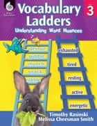 Vocabulary Ladders: Understanding Word Nuances Level 3 ebook by Timothy Rasinski, Melissa Cheesman Smith