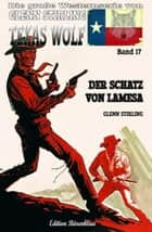 Texas Wolf #17: Der Schatz von Lamesa ebook by Glenn Stirling