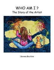 Who Am I? The Story of the Artist ebook by Bocchino, Serena