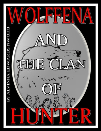 Wolffena And The Clan Of Hunter ......vol. 1 ebook by Alvinna Edwards Nwoko Ronnie