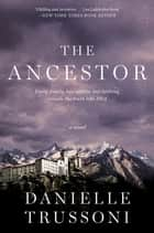 The Ancestor - A Novel ebook by Danielle Trussoni