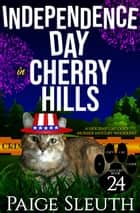 Independence Day in Cherry Hills - A Holiday Cat Cozy Murder Mystery Whodunit ebook by Paige Sleuth