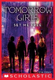 Tomorrow Girls #4: Set Me Free ebook by Eva Gray