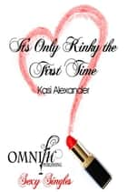 It's Only Kinky the First Time ebook by Kasi Alexander