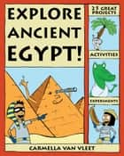 Explore Ancient Egypt! - 25 Great Projects, Activities, Experiments ebook by Carmella Van Vleet, Alex Kim