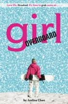Girl Overboard ebook by Justina Chen