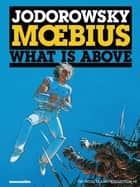 The Incal #4 : What is Above - What is Above ebook by Alexandro Jodorowsky, Moebius
