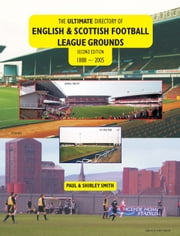 Ultimate Directory: of English & Scottish Football League Grounds ebook by Paul Smith,Shirley Smith