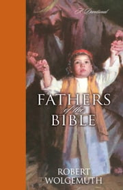 Fathers of the Bible - A Devotional ebook by Robert Wolgemuth