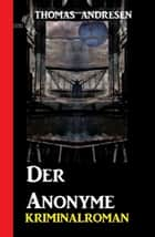 Der Anonyme: Kriminalroman ebook by Thomas Andresen